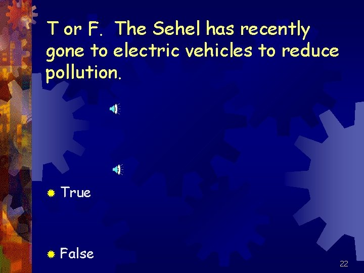 T or F. The Sehel has recently gone to electric vehicles to reduce pollution.
