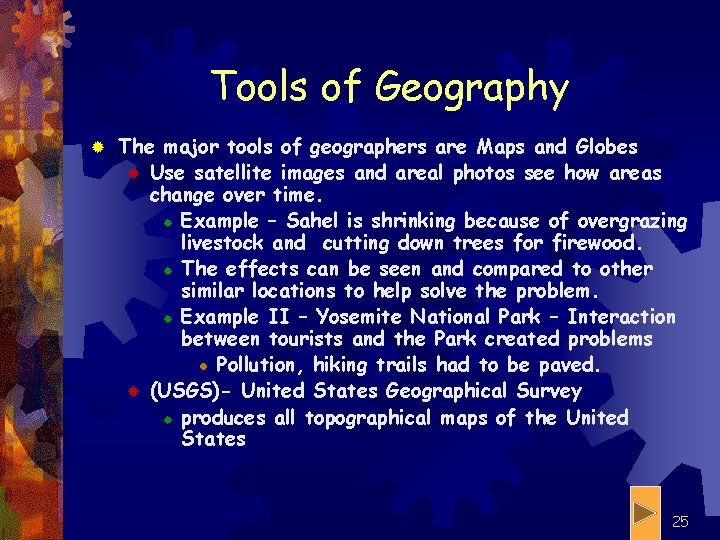 Tools of Geography ® The major tools of geographers are Maps and Globes ®