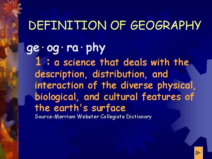 DEFINITION OF GEOGRAPHY ge·og·ra·phy 1 : a science that deals with the description, distribution,