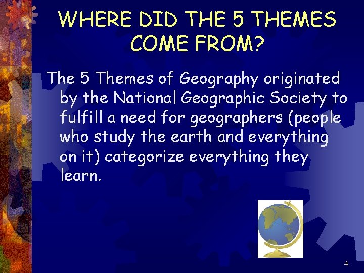 WHERE DID THE 5 THEMES COME FROM? The 5 Themes of Geography originated by