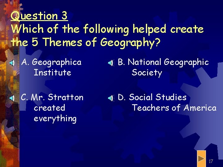 Question 3 Which of the following helped create the 5 Themes of Geography? A.