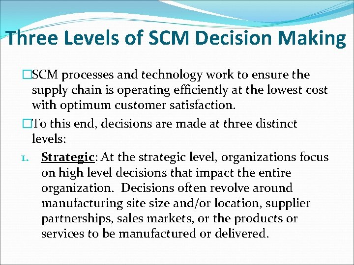 Three Levels of SCM Decision Making �SCM processes and technology work to ensure the
