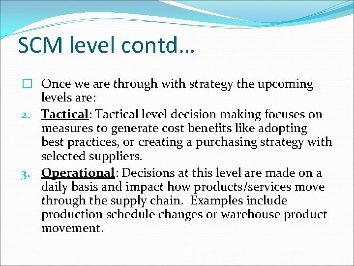 SCM level contd… � Once we are through with strategy the upcoming levels are: