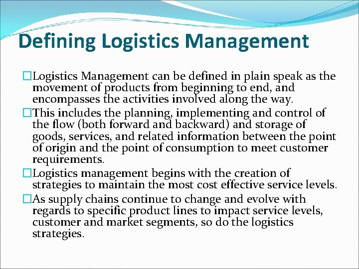 Defining Logistics Management �Logistics Management can be defined in plain speak as the movement