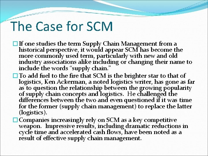 The Case for SCM �If one studies the term Supply Chain Management from a