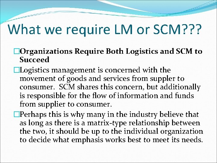 What we require LM or SCM? ? ? �Organizations Require Both Logistics and SCM