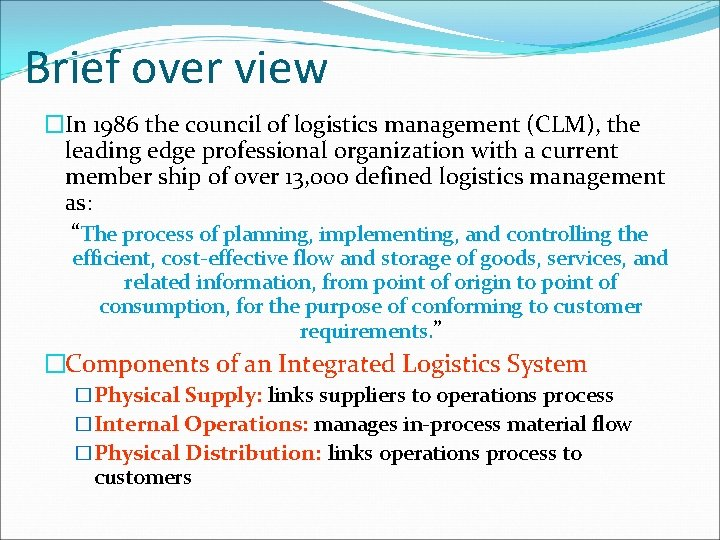 Brief over view �In 1986 the council of logistics management (CLM), the leading edge