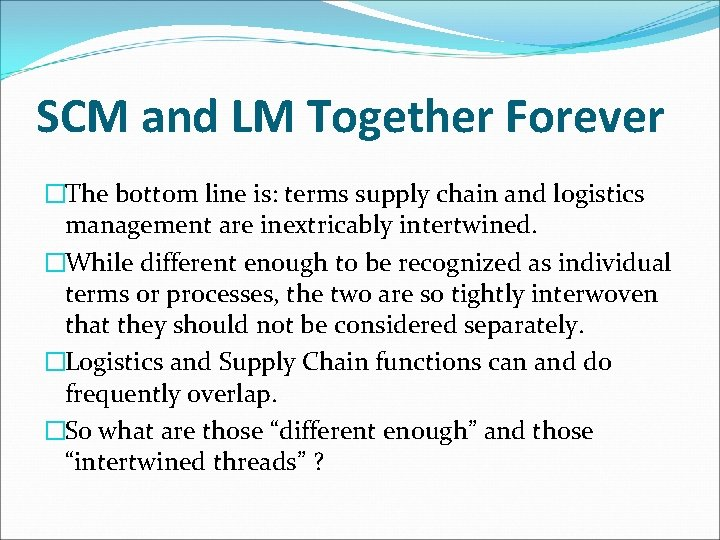 SCM and LM Together Forever �The bottom line is: terms supply chain and logistics
