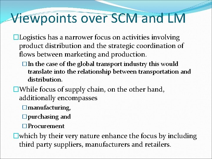 Viewpoints over SCM and LM �Logistics has a narrower focus on activities involving product