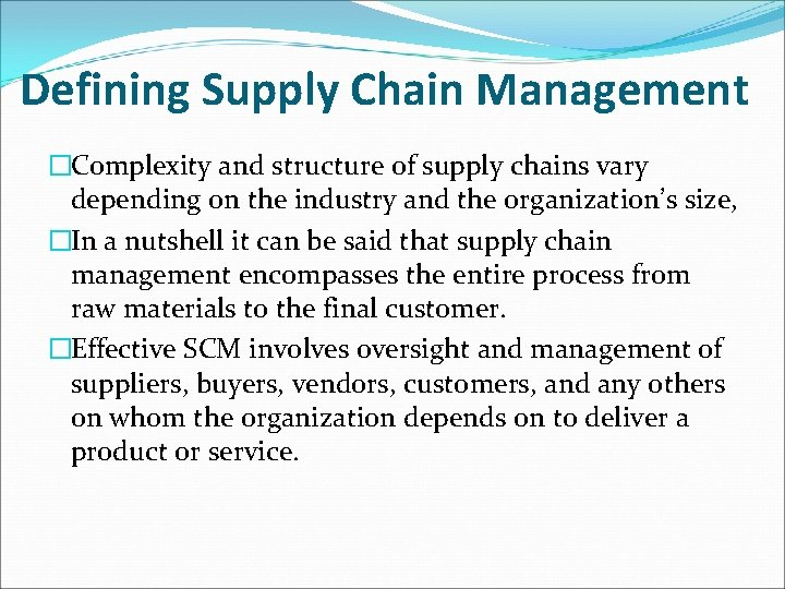 Defining Supply Chain Management �Complexity and structure of supply chains vary depending on the