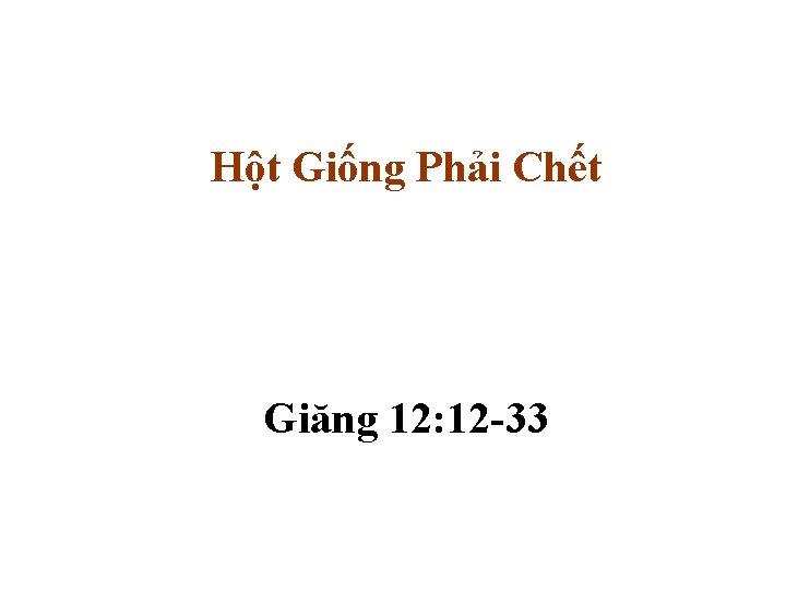 Hột Giống Phải Chết Giăng 12: 12 -33