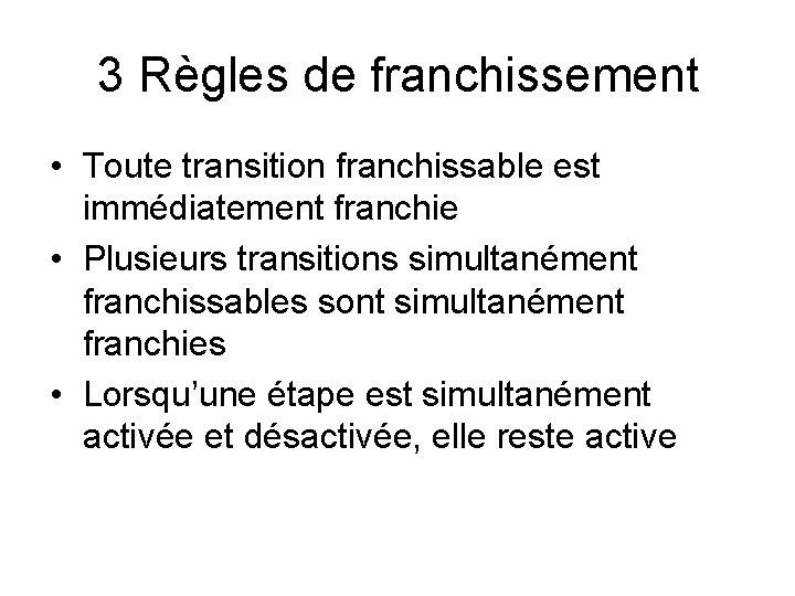 3 Règles de franchissement • Toute transition franchissable est immédiatement franchie • Plusieurs transitions