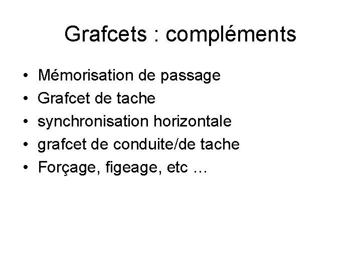 Grafcets : compléments • • • Mémorisation de passage Grafcet de tache synchronisation horizontale