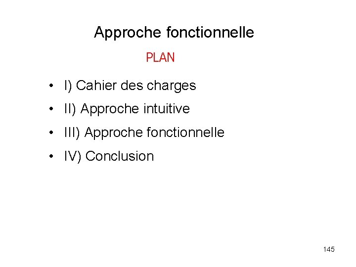 Approche fonctionnelle PLAN • I) Cahier des charges • II) Approche intuitive • III)