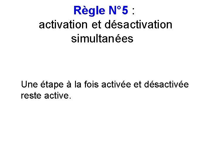 Règle N° 5 : activation et désactivation simultanées Une étape à la fois activée