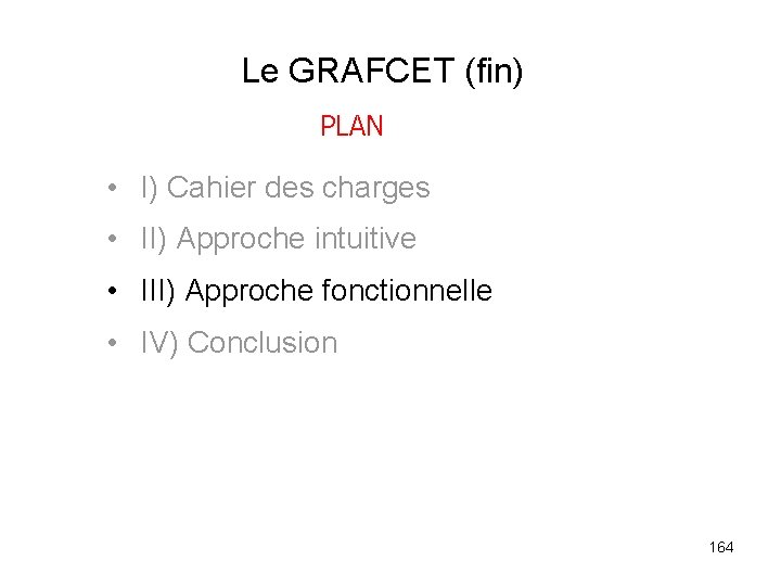Le GRAFCET (fin) PLAN • I) Cahier des charges • II) Approche intuitive •