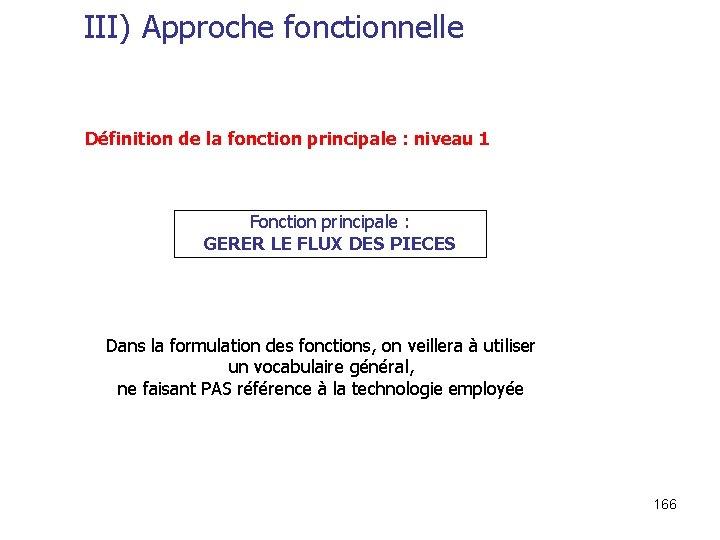 III) Approche fonctionnelle Définition de la fonction principale : niveau 1 Fonction principale :