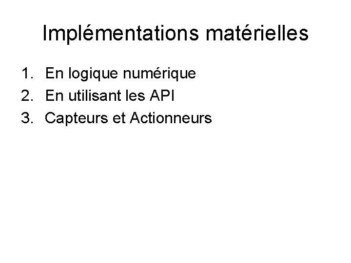 Implémentations matérielles 1. En logique numérique 2. En utilisant les API 3. Capteurs et