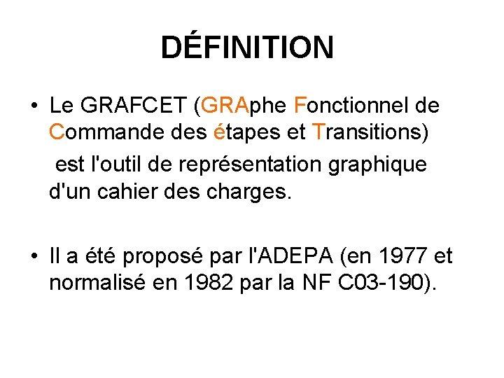 DÉFINITION • Le GRAFCET (GRAphe Fonctionnel de Commande des étapes et Transitions) est l'outil