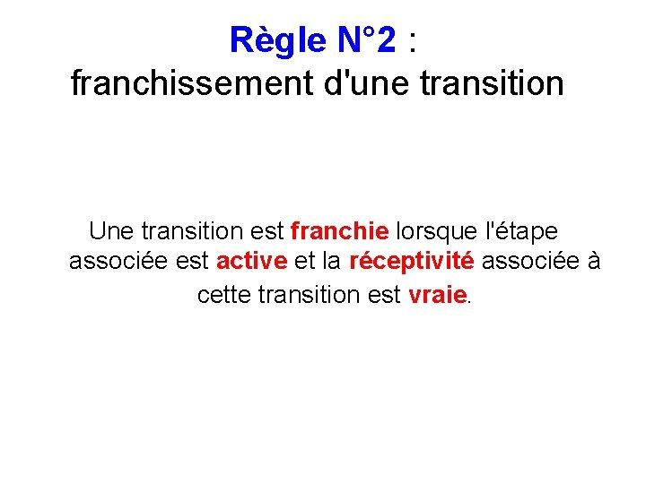 Règle N° 2 : franchissement d'une transition Une transition est franchie lorsque l'étape associée
