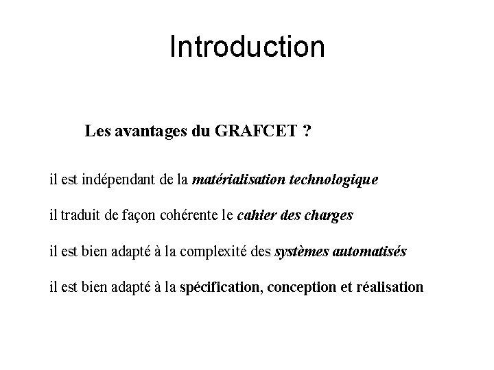 Introduction Les avantages du GRAFCET ? il est indépendant de la matérialisation technologique il