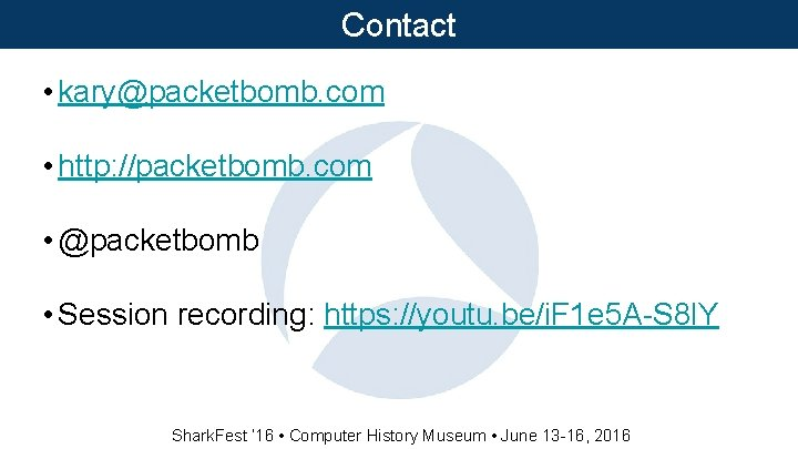 Contact • kary@packetbomb. com • http: //packetbomb. com • @packetbomb • Session recording: https: