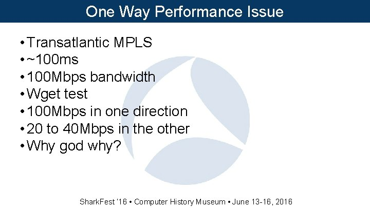 One Way Performance Issue • Transatlantic MPLS • ~100 ms • 100 Mbps bandwidth