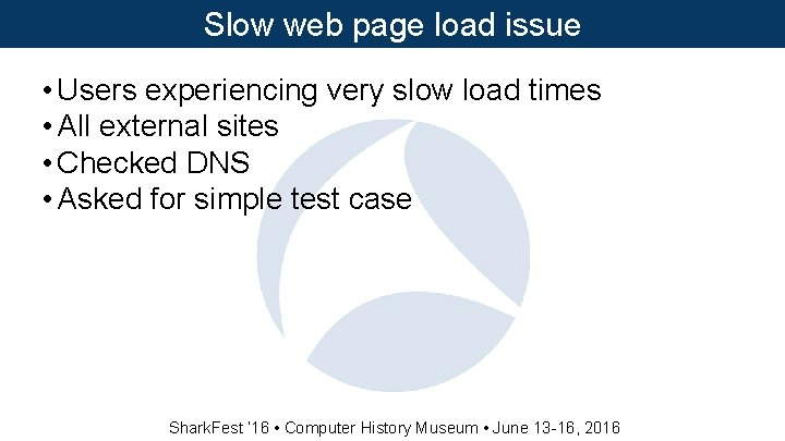 Slow web page load issue • Users experiencing very slow load times • All