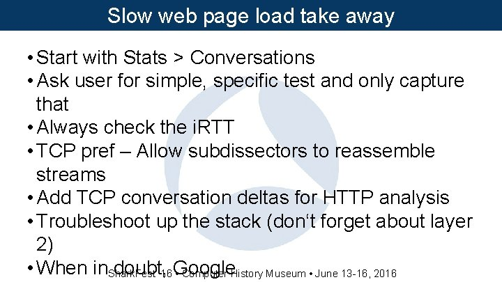 Slow web page load take away • Start with Stats > Conversations • Ask