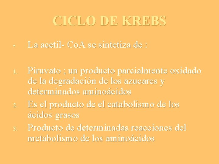 CICLO DE KREBS • 1. 2. 3. La acetil- Co. A se sintetiza de