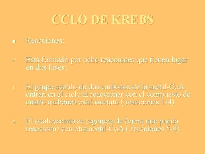 CCLO DE KREBS n ü 1. 2. Reacciones; Esta formado por ocho reacciones que