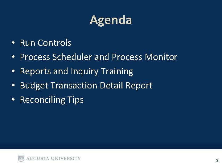 Agenda • • • Run Controls Process Scheduler and Process Monitor Reports and Inquiry
