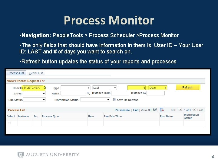 Process Monitor • Navigation: People. Tools > Process Scheduler >Process Monitor • The only