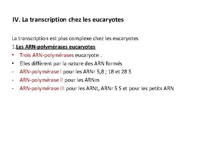 IV. La transcription chez les eucaryotes La transcription est plus complexe chez les eucaryotes