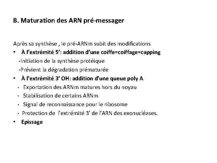 B. Maturation des ARN pré-messager Après sa synthèse , le pré-ARNm subit des modifications