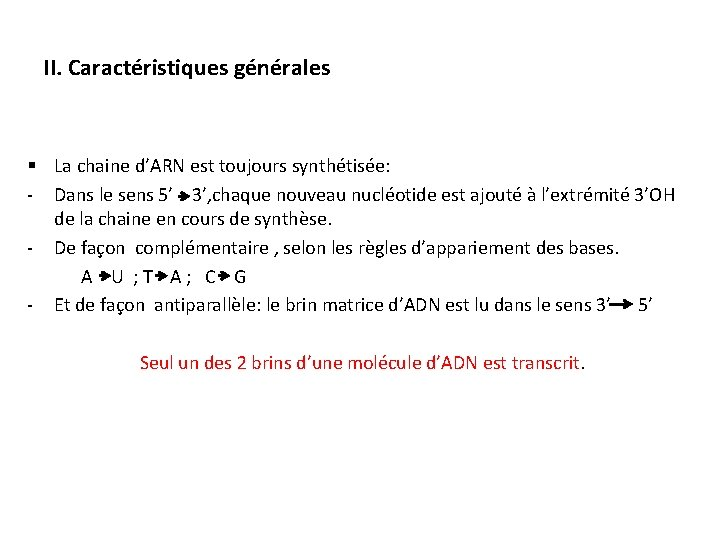 II. Caractéristiques générales § La chaine d'ARN est toujours synthétisée: - Dans le sens