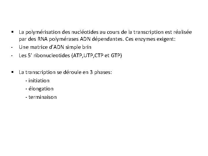 § La polymérisation des nucléotides au cours de la transcription est réalisée par des