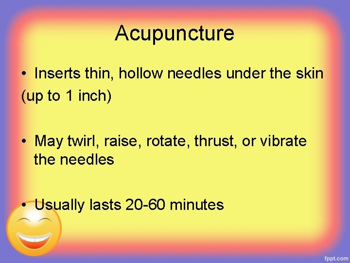 Acupuncture • Inserts thin, hollow needles under the skin (up to 1 inch) •