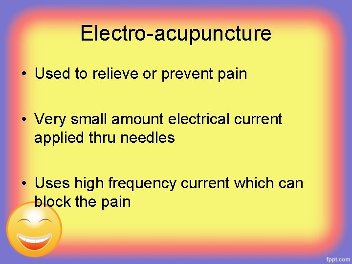 Electro-acupuncture • Used to relieve or prevent pain • Very small amount electrical current