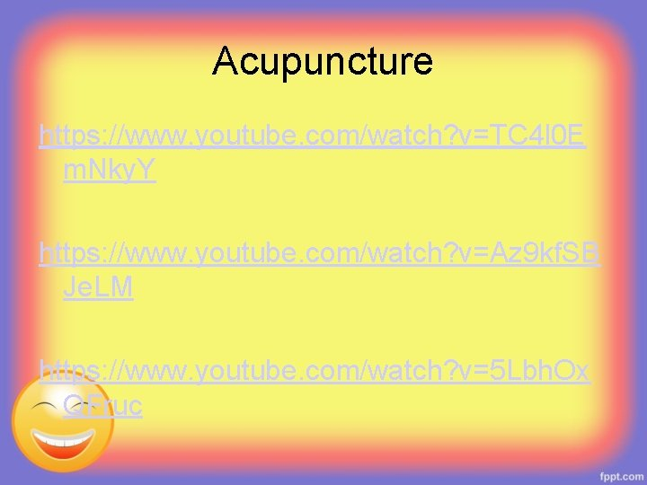 Acupuncture https: //www. youtube. com/watch? v=TC 4 l 0 E m. Nky. Y https: