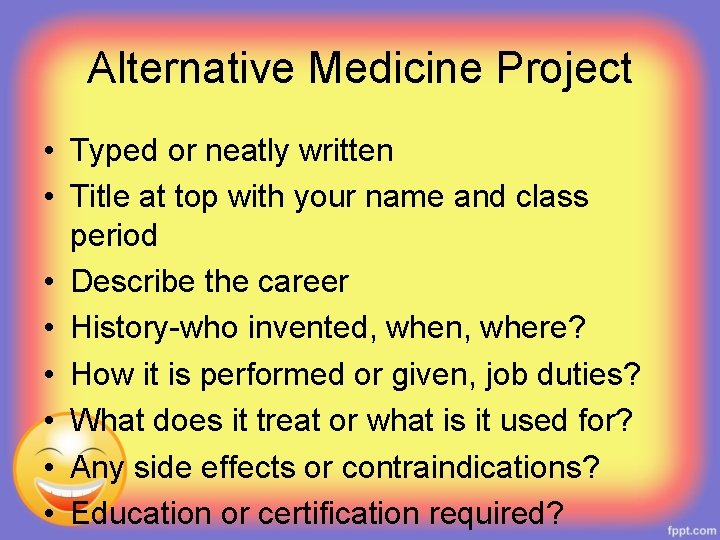 Alternative Medicine Project • Typed or neatly written • Title at top with your