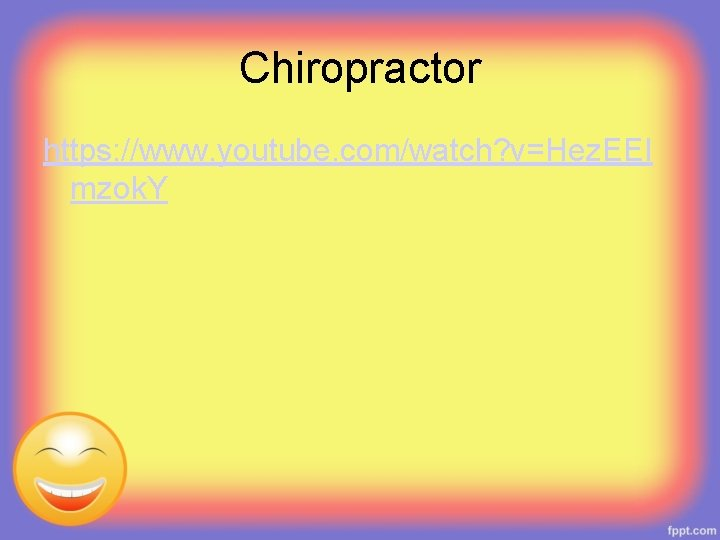 Chiropractor https: //www. youtube. com/watch? v=Hez. EEl mzok. Y