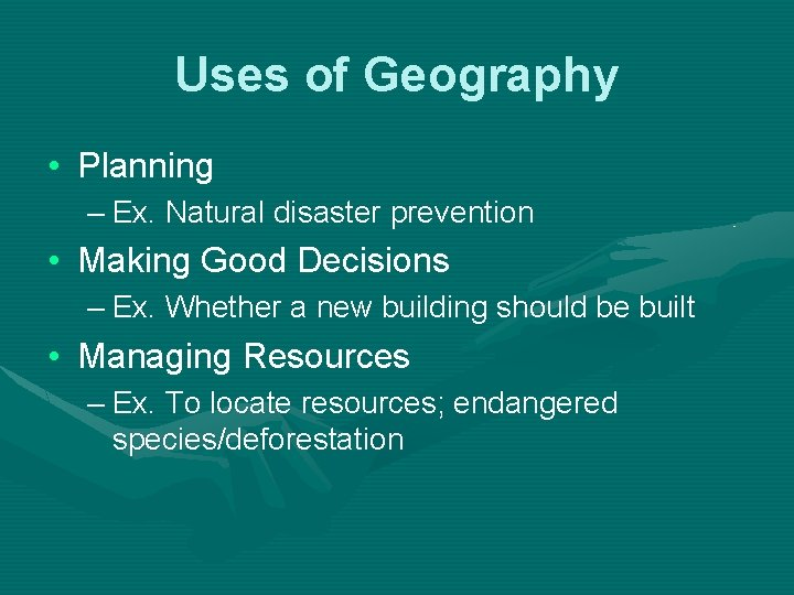 Uses of Geography • Planning – Ex. Natural disaster prevention • Making Good Decisions