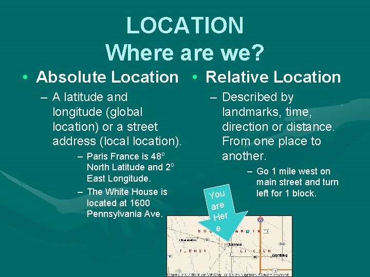 LOCATION Where are we? • Absolute Location • Relative Location – A latitude and