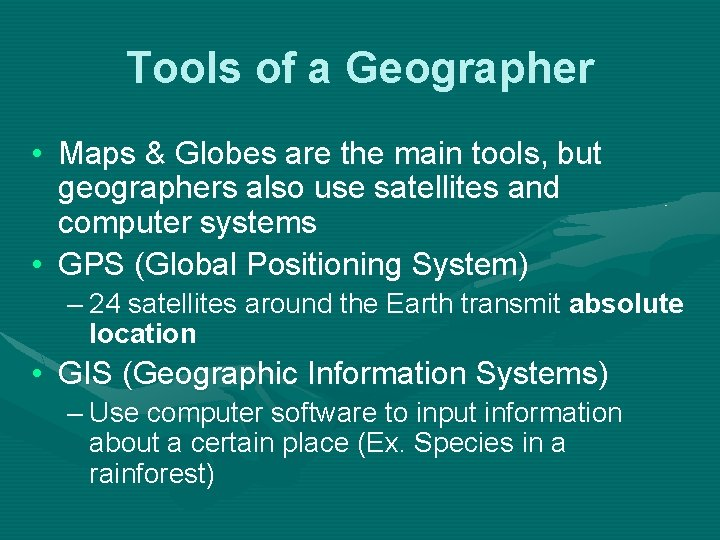 Tools of a Geographer • Maps & Globes are the main tools, but geographers