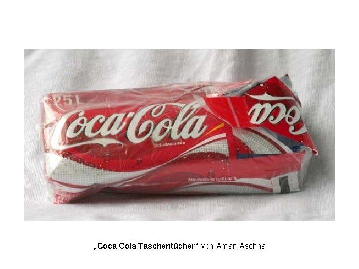 """""""Coca Cola Taschentücher"""" von Aman Aschna"""
