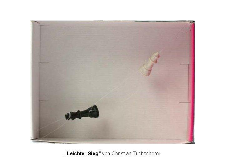"""""""Leichter Sieg"""" von Christian Tuchscherer"""