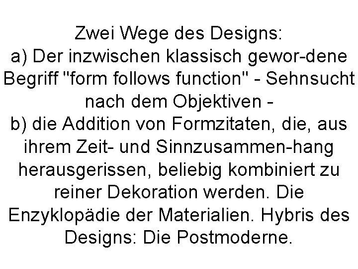 """Zwei Wege des Designs: a) Der inzwischen klassisch gewor-dene Begriff """"form follows function"""" -"""
