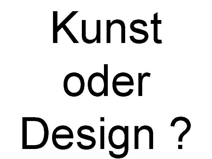 Kunst oder Design ?