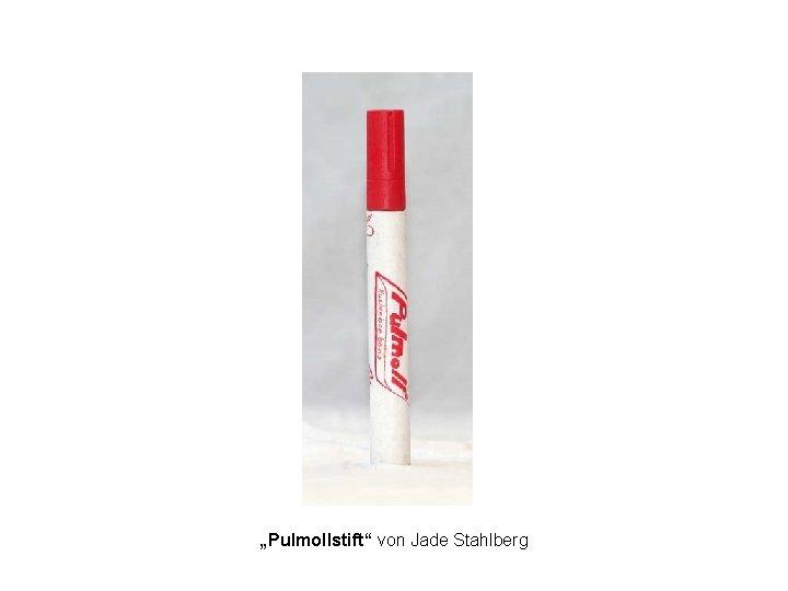 """""""Pulmollstift"""" von Jade Stahlberg"""